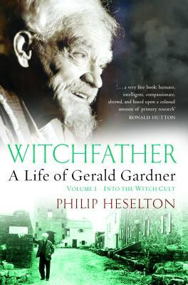 Witchfather: : A Life of Gerald Gardner, Volume 1--Into the Witch Cult