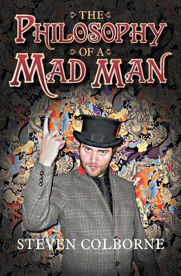 The Philosophy of a Mad Man by Steven Colborne