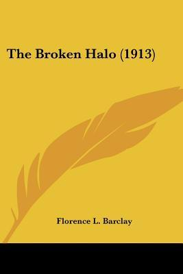 The Broken Halo by Florence L. Barclay