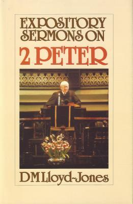 Expository Sermons on 2 Peter by D. Martyn Lloyd-Jones