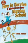 How to Survive & Maybe Even Love Nursing School: A Guide for Students by Students