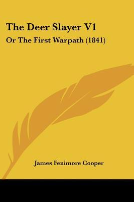 The Deer Slayer V1: Or the First Warpath (1841)