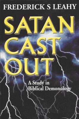 Satan Cast Out: A Study in Biblical Demonology