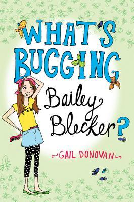 What's Bugging Bailey Blecker? by Gail Donovan