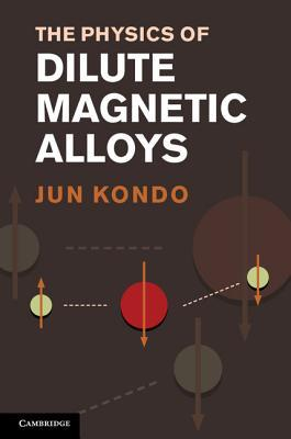 The Physics of Dilute Magnetic Alloys Jun Kondo