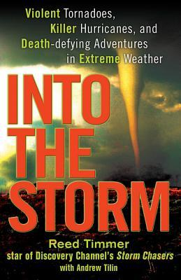 Free download Into the Storm: Violent Tornadoes, Killer Hurricanes, and Death-Defying Adventures in Extreme Weather by Reed Timmer, Andrew Tilin PDB
