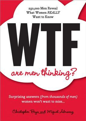 WTF Are Men Thinking? by Miguel Almaraz