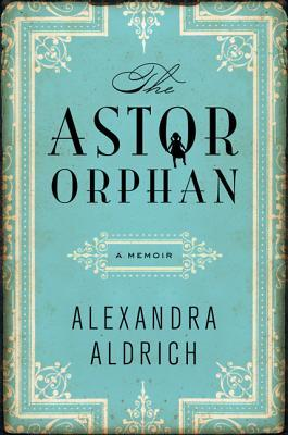 The Astor Orphan: A Memoir
