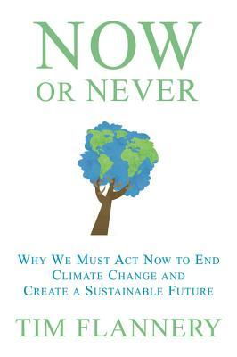 Now or Never: Why We Must ACT Now to End Climate Change and Create a Sustainable Future
