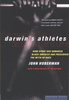 Darwin's Athletes: How Sport Has Damaged Black America and Preserved the Myth of Race