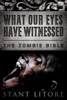 Review: What Our Eyes Have Witnessed (The Zombie Bible #1) by Stant Litore