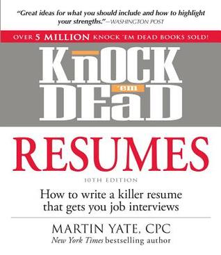 knock em dead resumes how to write a killer resume that