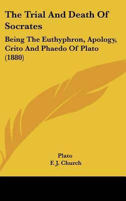 The Trial and Death of Socrates: Being the Euthyphron, Apology, Crito & Phaedo