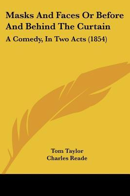 Masks and Faces or Before and Behind the Curtain: A Comedy, in Two Acts (1854)
