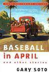 Baseball in April and Other Stories by Gary Soto