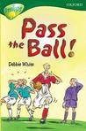 Pass the Ball! (Oxford Reading Tree: Stage 12: TreeTops More Stories A)
