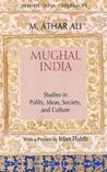 Mughal India: Studies in Polity, Ideas, Society, and Culture