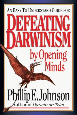 Defeating Darwinism by Opening Minds by Phillip E. Johnson