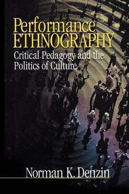 Performance Ethnography: Critical Pedagogy and the Politics of Culture Norman K. Denzin