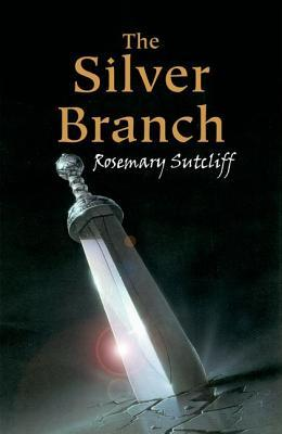 The Silver Branch by Rosemary Sutcliff