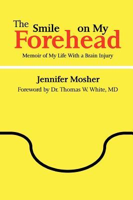 The Smile on My Forehead by Jennifer Mosher