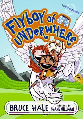 Flyboy of Underwhere by Bruce Hale