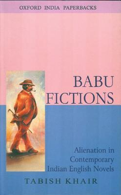 Babu Fictions: Alienation in Contemporary Indian English Novels
