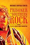 Prisoner of Southern Rock by Michael Buffalo Smith