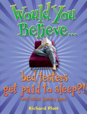 Would You Believe... Bed Testers Get Paid to Sleep?! And Other Jammy Jobs Richard Platt