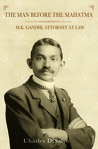 The Man before the Mahatma, M.K. Gandhi, Attorney at Law