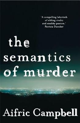 The Semantics of Murder by Aifric Campbell