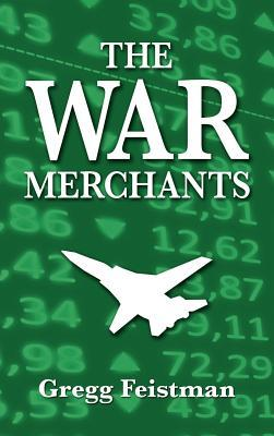 The War Merchants by Gregg Feistman