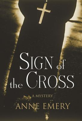 Sign of the Cross by Anne  Emery