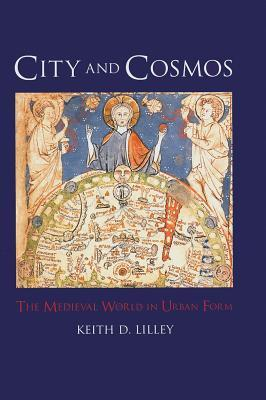 City and Cosmos: The Medieval World in Urban Form