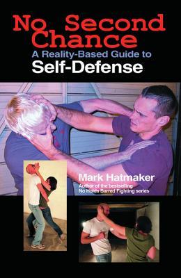No Second Chance: A Reality-Based Guide to Self-Defense