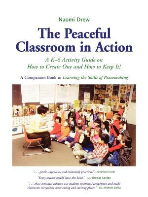 The Peaceful Classroom in Action by Naomi Drew