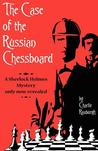 The Case of the Russian Chessboard: A Sherlock Holmes Mystery Only Now Revealed