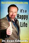 It's a Happy Life: Keys to Successful Enjoyable Living