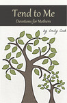 Tend to Me: Devotions for Mothers (Volume 1)