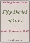 Talking Sense About 'Fifty Shades of Grey', or, Fanfiction, Feminism, and BDSM