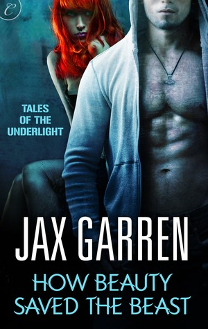 Review: How Beauty Saved the Beast by Jax Garren (Tales of the Underlight #2)