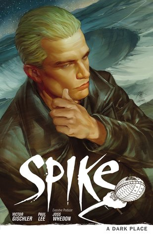 Review: Spike: A Dark Place (Buffy the Vampire Slayer Season 9: Spike) by Victor Gischler, Paul Lee, Joss Whedon