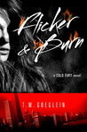 Flicker &amp; Burn by T.M. Goeglein