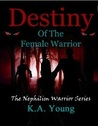 Destiny of the Female Warrior by K.A. Young
