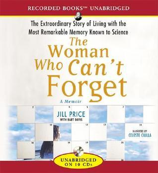 The Woman Who Can't Forgetthe Extraordinary Story Of Living With The Most Remarkable Memory Known To Science:  A Memoir