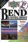 The Insiders' Guide to Bend and Central Oregon