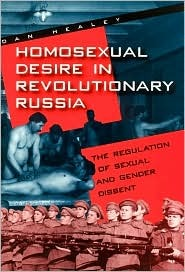 Download Homosexual Desire in Revolutionary Russia: The Regulation of Sexual and Gender Dissent by Dan Healey FB2