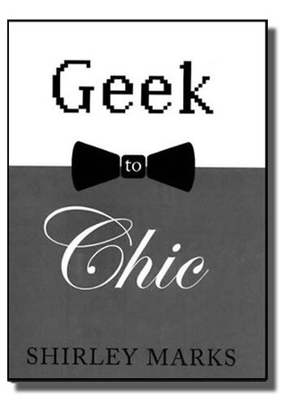 Geek to Chic by Shirley Marks
