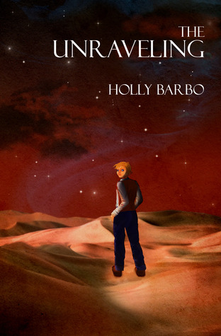 The Unraveling by Holly Barbo