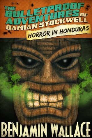 Horror in Honduras (The Bulletproof Adventures of Damian Stockwell)